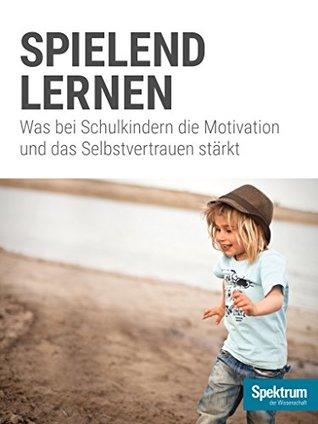 Spielend lernen: Was bei Schulkindern die Motivation und das Selbstvertrauen stärkt (Gehirn&Geist Familie 2)