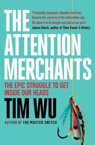 The Attention Merchants The Epic Scramble To Get Inside Our Heads