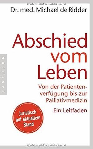 Abschied vom Leben :  Von der Patientenverfügung bis zur Palliativmedizin