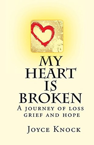 My Heart Is Broken A journey of loss, grief and hope