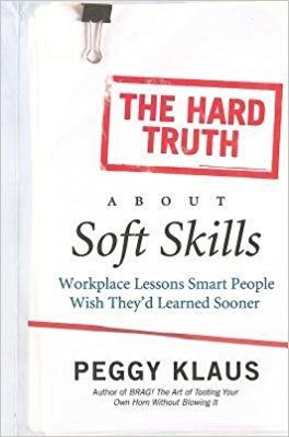 The Hard Truth About Soft Skills by Peggy Claus