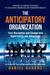 The Anticipatory Organization by Daniel Burrus