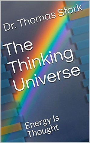 The Thinking Universe: Energy Is Thought (The Truth Series Book 3)