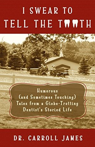 I Swear to Tell the Tooth: Humorous (and Sometimes Touching) Tales from a Globe-Trotting Dentist's Storied Life (Tooth Is Stranger Than Fiction Book 1)