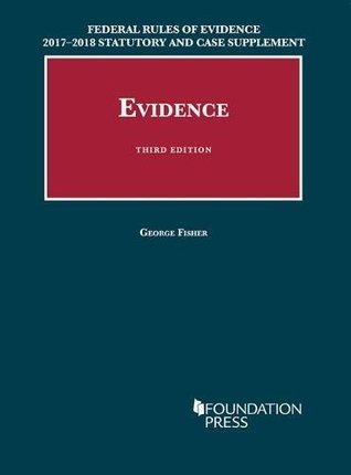 Federal Rules of Evidence 2017-2018 Statutory and Case Supplement to Fisher's Evidence (University Casebook Series)