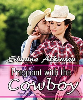 Pregnant with the Cowboy: Historical Western Romance Series
