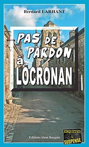 Pas de pardon à Locronan: Une enquête de Paul Capitaine (Enqu\x{00EA}tes & Suspense)