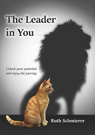 The Leader in You: Unlock your potential and enjoy the journey