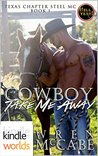 Cowboy Take Me Away (Hell Yeah! Kindle Worlds; Steel MC Texas Charter Book 1)