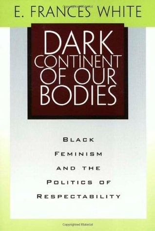 Dark Continent Of Our Bodies: Black Feminism & Politics Of Respectability (Maping Racisms): Black Feminism and the Politics of Respectability