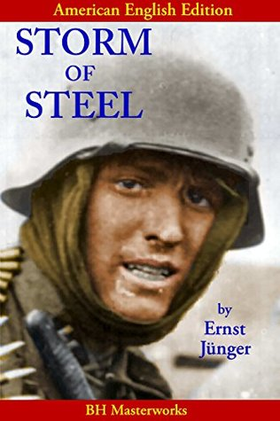 Storm of Steel (New 2017 Translation in American English; The Epic Combat Memoir of a German Infantryman; International Bestseller)