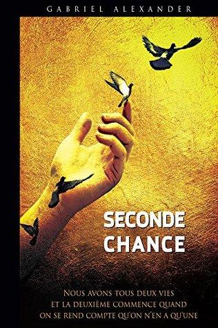 Seconde Chance: On a tous deux vies, et la deuxième commence quand on se rend compte qu'on n'en a qu'une.