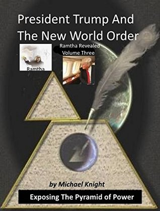 President Trump And The New World Order: Ramtha Revealed Vol 3