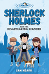 Sherlock Holmes and the Disappearing Diamond by Sam Hearn