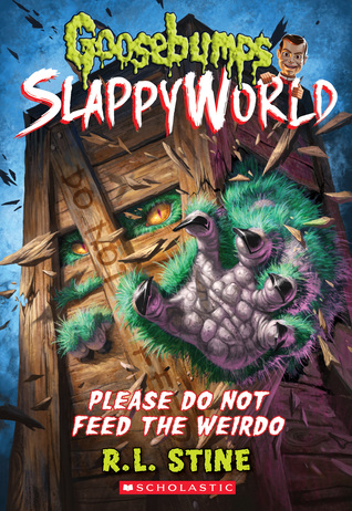 Please Do Not Feed the Weirdo (Goosebumps SlappyWorld, #4)
