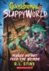Please Do Not Feed the Weirdo (Goosebumps SlappyWorld, #4)