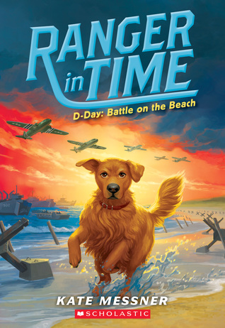 D-Day: Battle on the Beach (Ranger in Time #7) por Kate Messner, Kelley McMorris