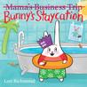 Bunny's Staycation by Lori Richmond