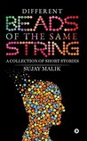 Different Beads of the Same String : A collection of Short Stories