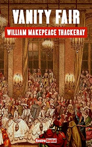 VANITY FAIR - WILLIAM MAKEPEACE THACKERAY (WITH NOTES)(BIOGRAPHY)(ILLUSTRATED)