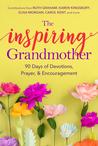The Inspiring Grandmother: 90 Days of Devotions, Prayer  Encouragement
