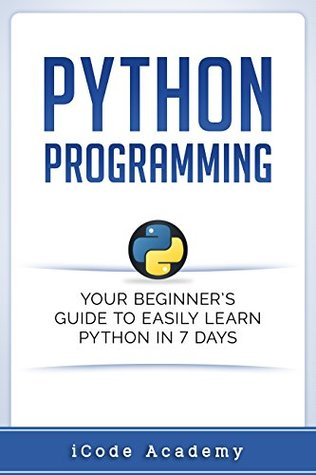 Python: Your Beginner's Guide To Easily Learn Python in 7 Days