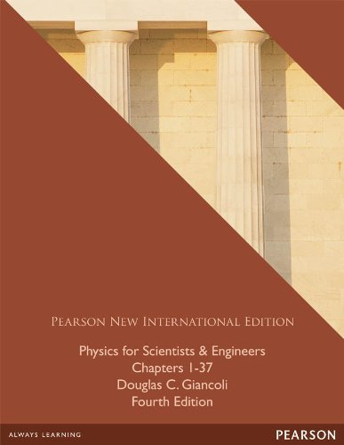 Physics for Scientists & Engineers (Chs 1-37): Pearson New International Edition