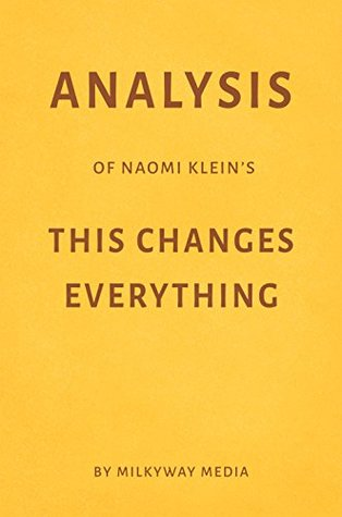 Analysis of Naomi Klein's This Changes Everything by Milkyway Media