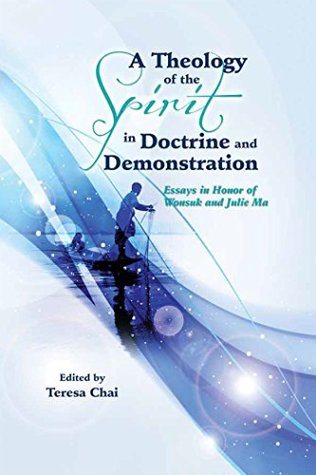 a-theology-of-the-spirit-in-doctrine-and-demonstration-essays-in-honor-of-wonsuk-and-julie-ma-apts-press-monograph-series-book-4