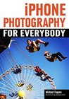 iPhone Photography for Everybody by Michael Fagans
