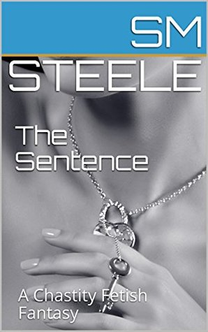 The Sentence: A Chastity Fetish Fantasy (Steve and Anna's Fantasies Book 1)
