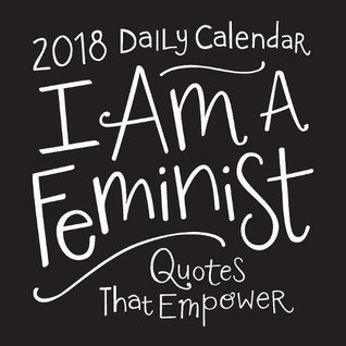 I Am a Feminist 2018 Daily Calendar: Quotes That Empower