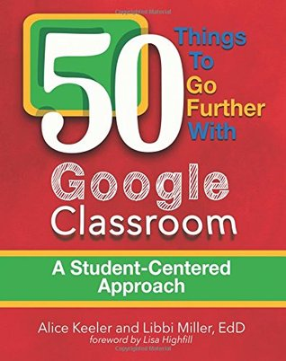 50 Things to go Further with Google Classroom: A Student Centered Approach