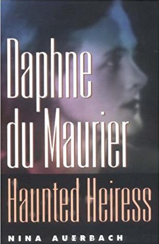Ebook Daphne Du Maurier, Haunted Heiress by Nina Auerbach read!