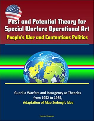 Past and Potential Theory for Special Warfare Operational Art: People's War and Contentious Politics - Guerilla Warfare and Insurgency as Theories from 1952 to 1965, Adaptation of Mao Zedong's Idea