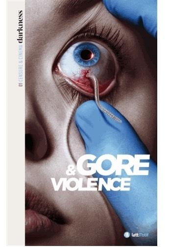 Darkness, censure et cinema - Tome 1, gore & violence