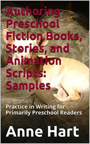 Authoring Preschool Fiction Books, Stories, and Animation Scripts: Samples: Practice in Writing for Primarily Preschool Readers