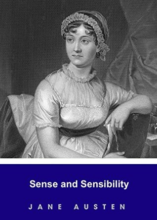 SENSE AND SENSIBILITY by Jane Austen author of Mansfield Park; Persuasion; Sense and Sensibility; Northanger; Pride and Prejudice (Annotated)