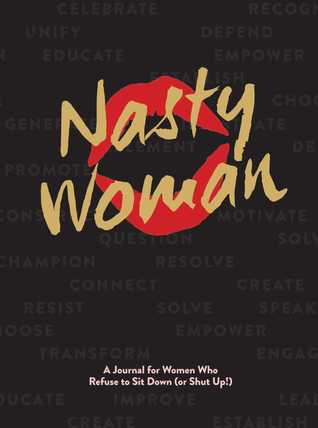 The Nasty Woman Journal: A Journal for Women Who Refuse to Sit Down