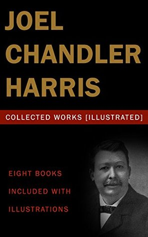 Joel Chandler Harris: Collected Works (Illustrated):