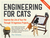 Engineering for Cats: How to Build a Cat Cave, Bunk Beds, a Drawbridge, and Other Custom Projects for Your Pet