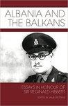 Albania and the Balkans: Essays in Honour of Sir Reginald Hibbert