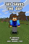 Jay Saves the Day (Unofficial Minecraft Early Reader Stories, #1)