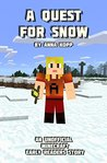 A Quest For Snow (Unofficial Minecraft Early Reader Stories, #5)