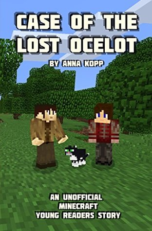 Case of the Lost Ocelot (An Unofficial Minecraft Young Readers Story)