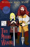 Two Moons Waning (Sharp Steel and High Adventure #1)