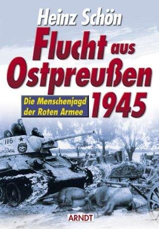 Flucht aus Ostpreußen 1945. Die Menschenjagd der Roten Armee.