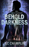 Behold Darkness by L.C. Champlin