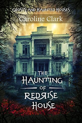 The Haunting of RedRise House by Caroline Clark