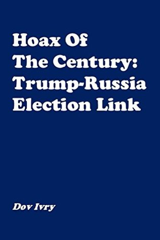 Hoax Of The Century: Trump-Russia Election Link